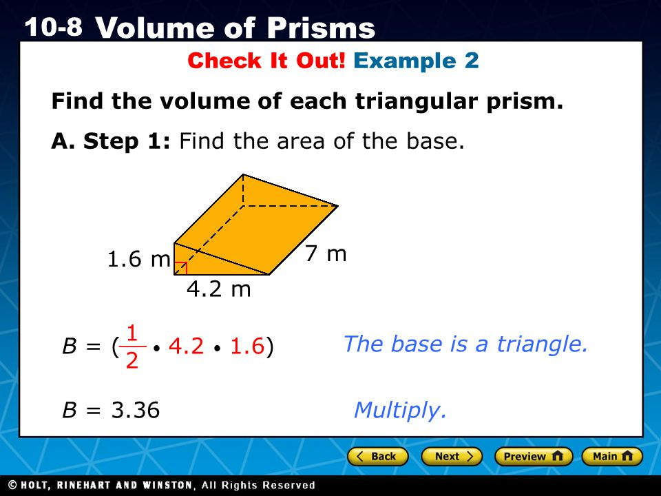 Check It Out! Example 2 Find the volume of each triangular prism. A. Step 1: Find the area of the base.