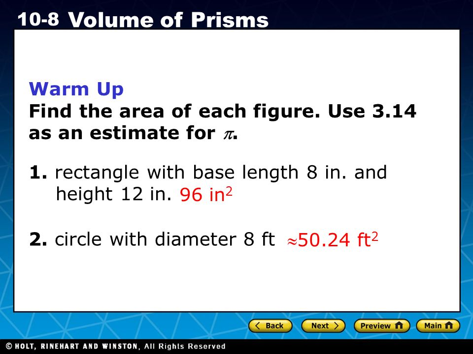 Warm Up Find the area of each figure. Use 3.14 as an estimate for . 1. rectangle with base length 8 in. and height 12 in.