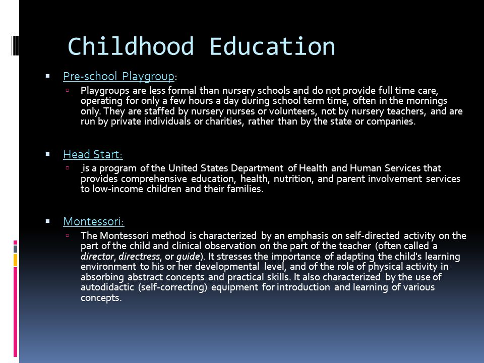 Childhood Education Pre-school Playgroup: Head Start: Montessori: