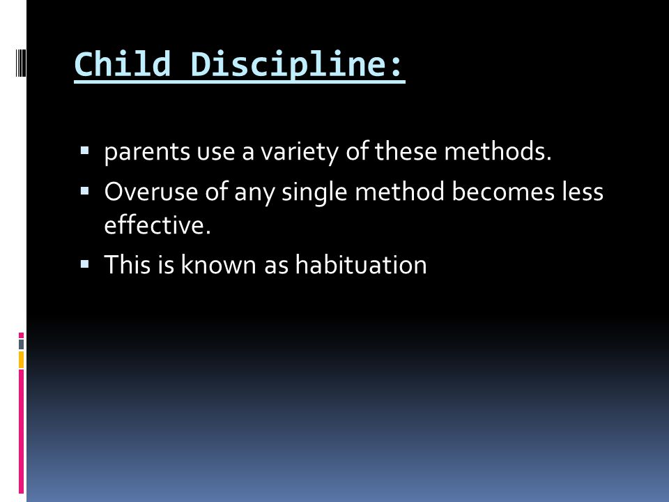 Child Discipline: parents use a variety of these methods.
