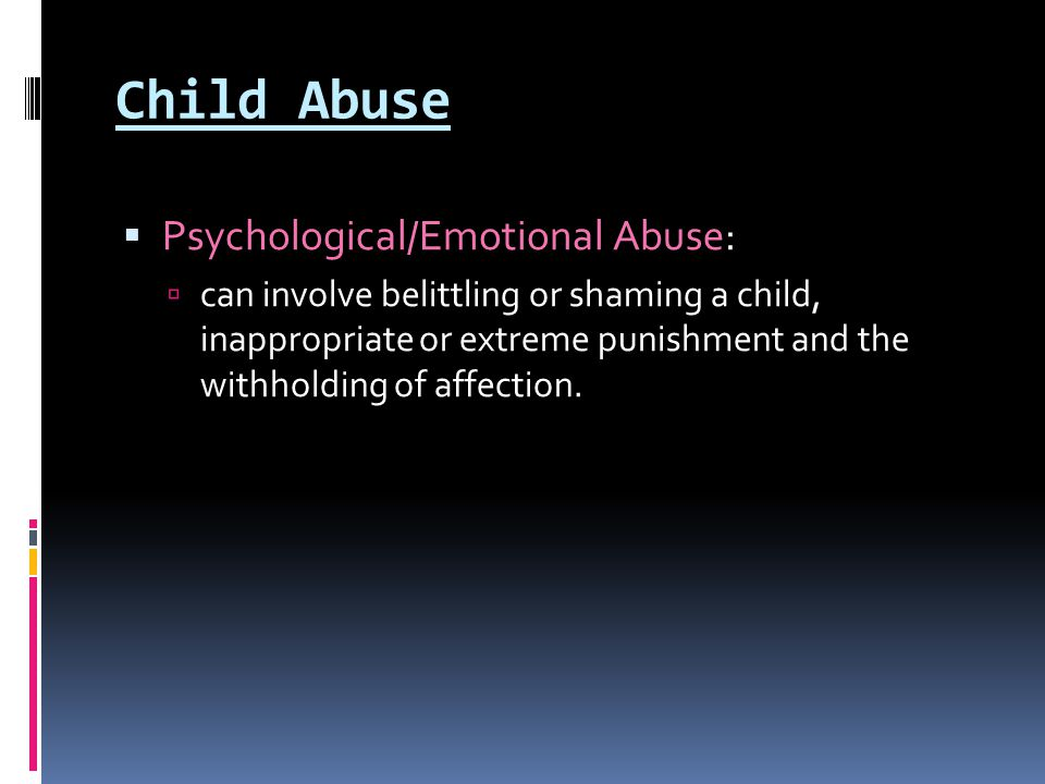 Child Abuse Psychological/Emotional Abuse: