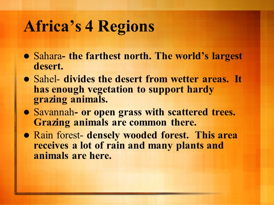 Africa's 4 Regions Sahara- the farthest north. The world's largest desert.