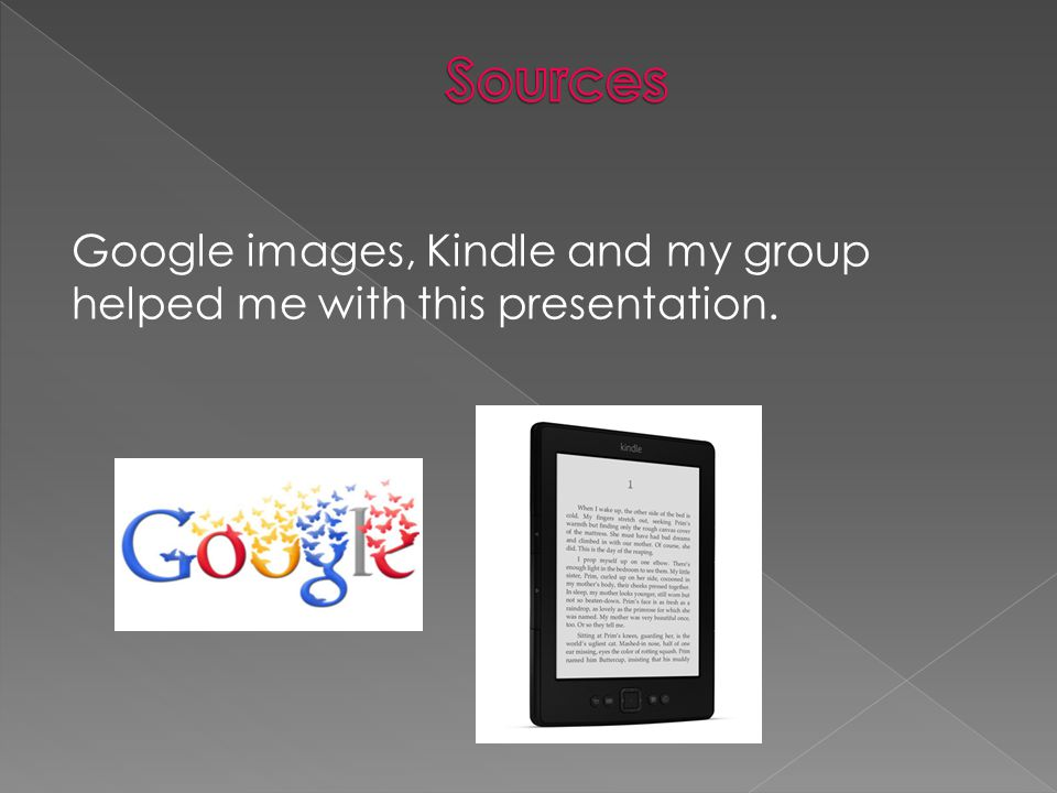 Sources Google images, Kindle and my group helped me with this presentation.