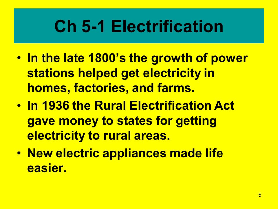 Ch 5-1 Electrification In the late 1800's the growth of power stations helped get electricity in homes, factories, and farms.