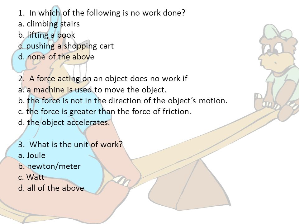 1. In which of the following is no work done