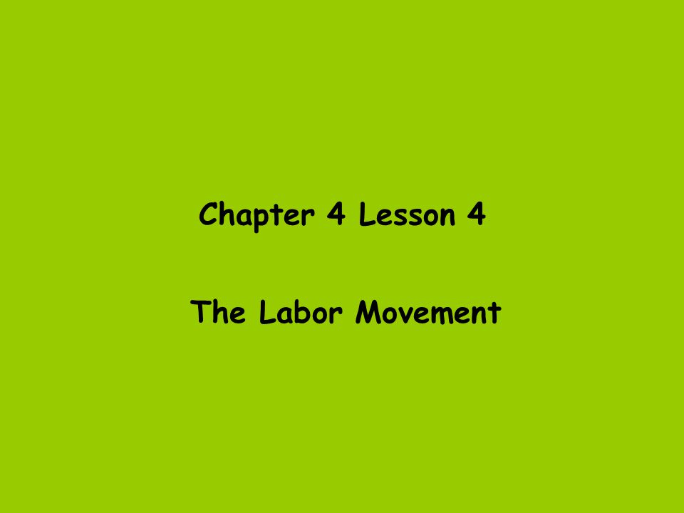 Chapter 4 Lesson 4 The Labor Movement