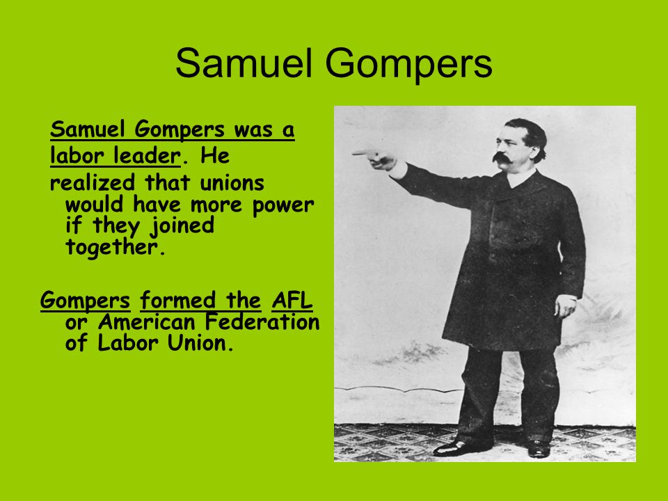 Samuel Gompers Samuel Gompers was a labor leader. He