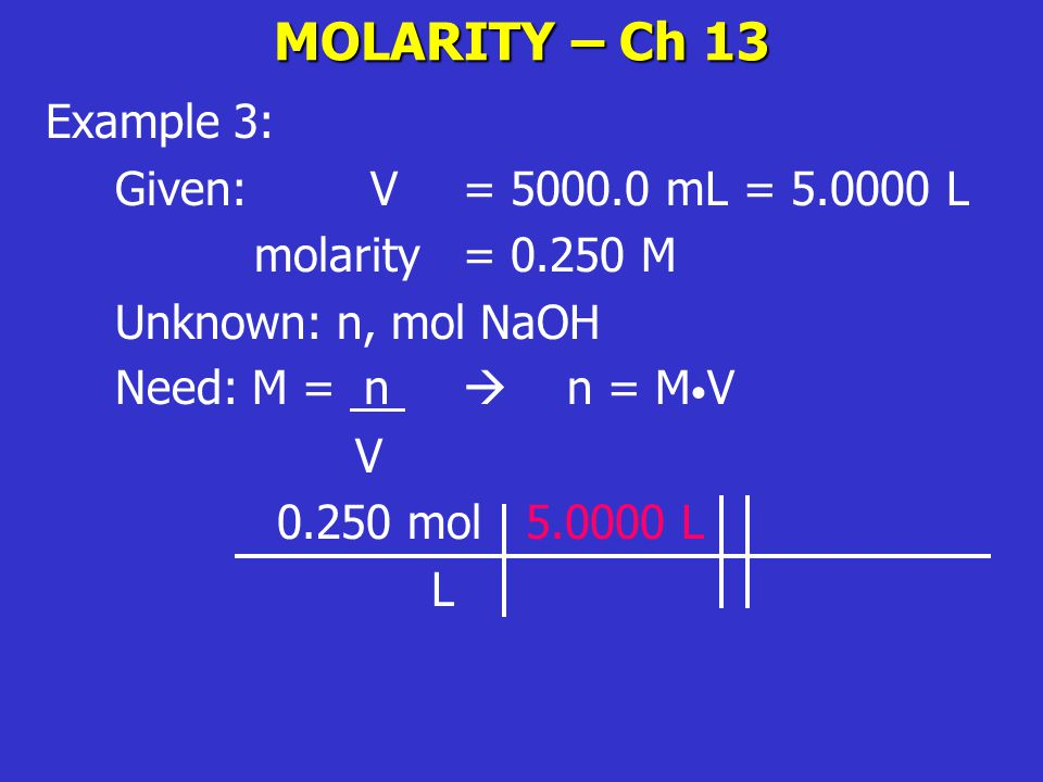 MOLARITY – Ch 13 Example 3: Given: V = 5000.0 mL = 5.0000 L