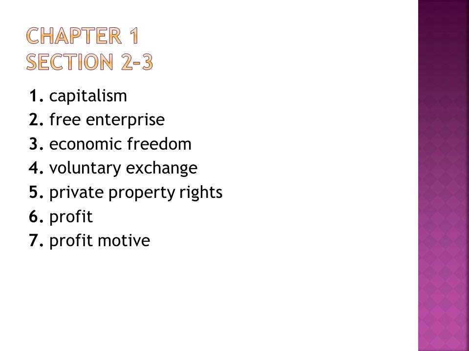 Chapter 1 Section 2–3 1. capitalism 2. free enterprise