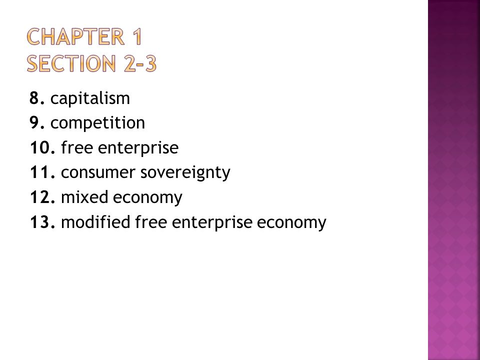Chapter 1 Section 2–3 8. capitalism 9. competition 10. free enterprise