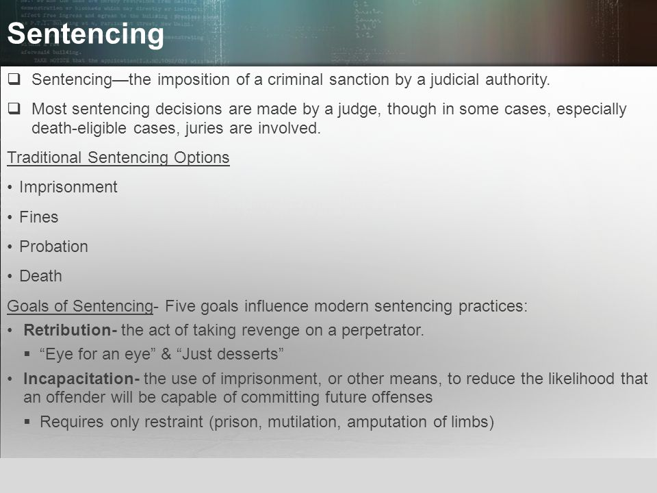 Sentencing Sentencing—the imposition of a criminal sanction by a judicial authority.