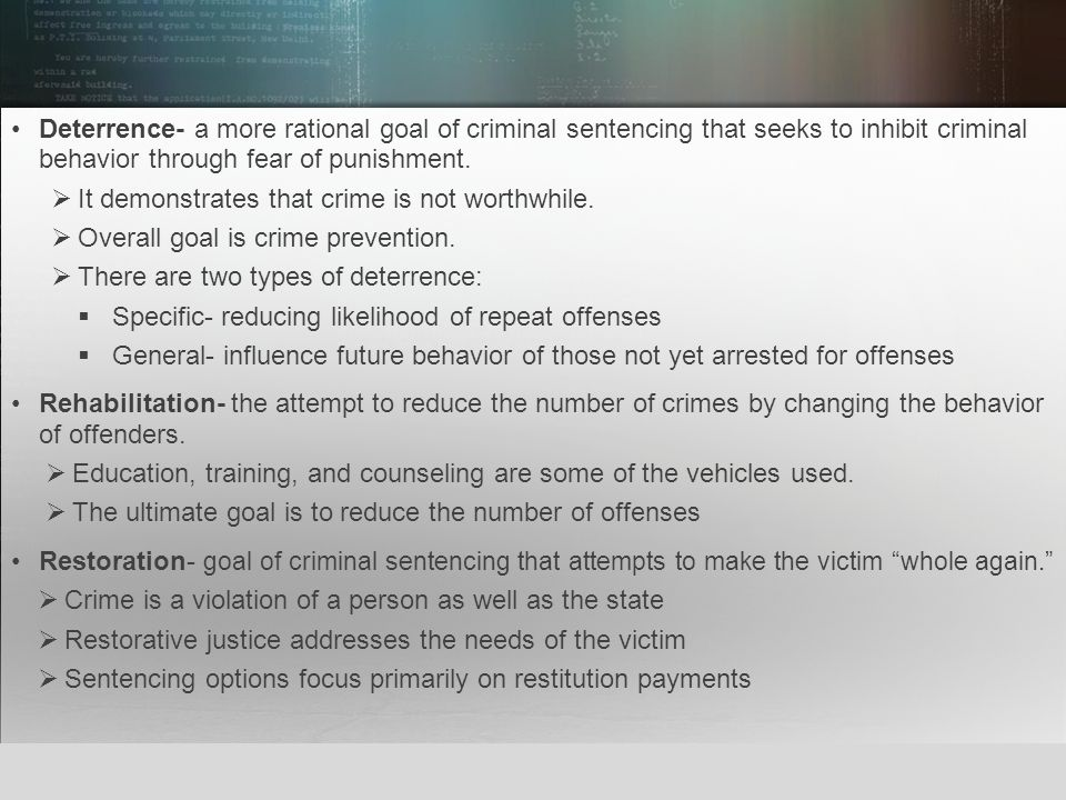 Deterrence- a more rational goal of criminal sentencing that seeks to inhibit criminal behavior through fear of punishment.