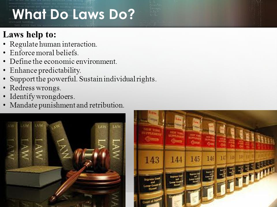 What Do Laws Do Laws help to: Regulate human interaction.