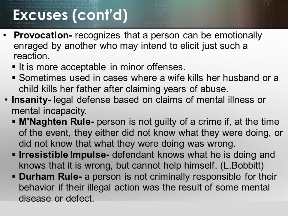 Excuses (cont'd) Provocation- recognizes that a person can be emotionally enraged by another who may intend to elicit just such a reaction.