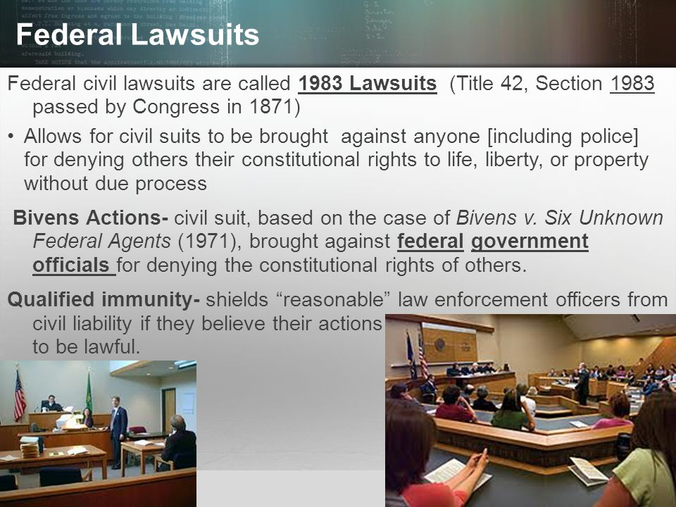 Federal Lawsuits Federal civil lawsuits are called 1983 Lawsuits (Title 42, Section 1983 passed by Congress in 1871)