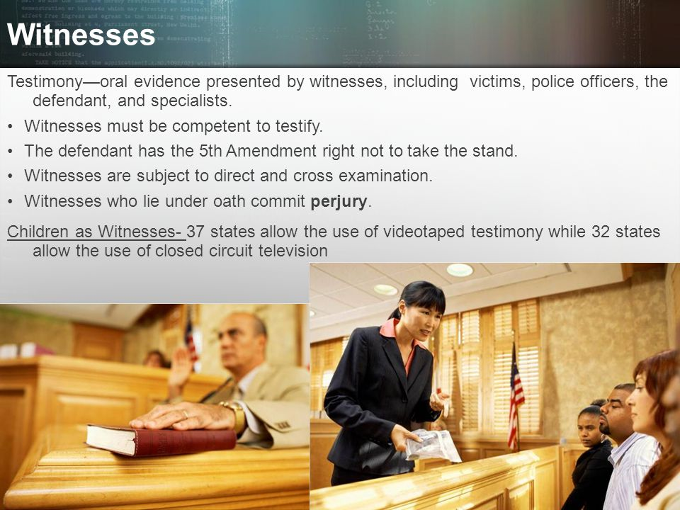 Witnesses Testimony—oral evidence presented by witnesses, including victims, police officers, the defendant, and specialists.