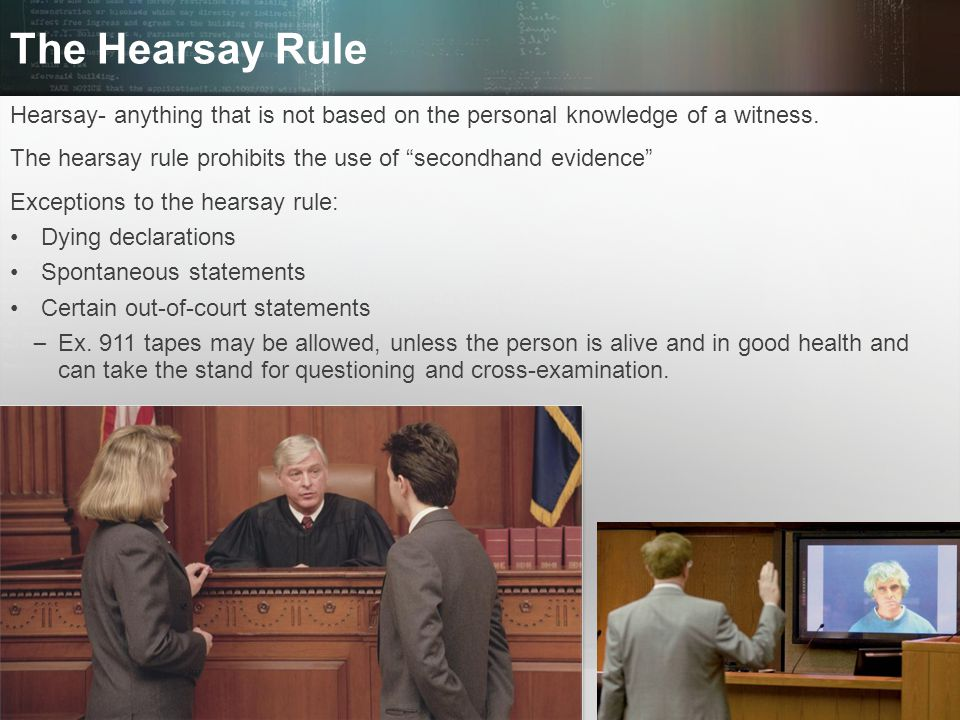 The Hearsay Rule Hearsay- anything that is not based on the personal knowledge of a witness.