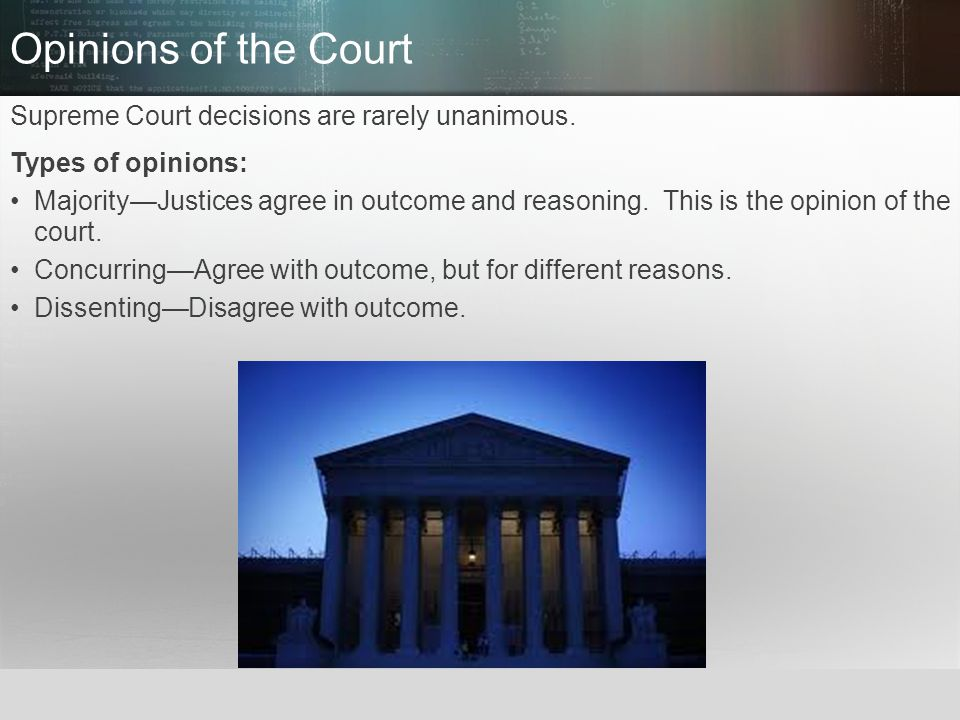Opinions of the Court Supreme Court decisions are rarely unanimous.