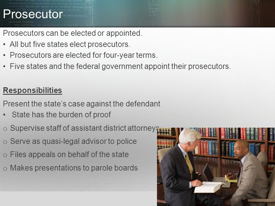 Prosecutor Prosecutors can be elected or appointed.