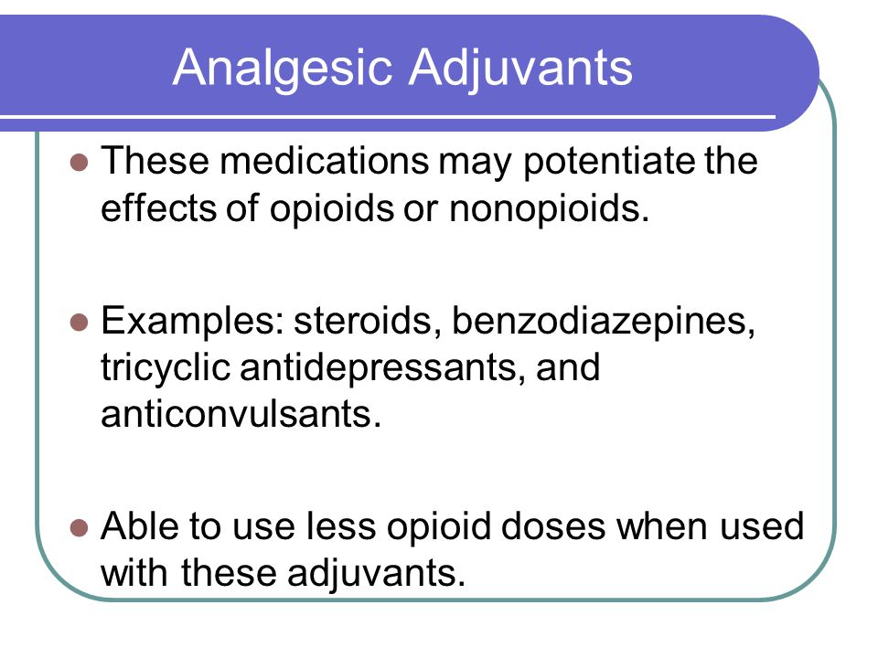 Analgesic Adjuvants These medications may potentiate the effects of opioids or nonopioids.