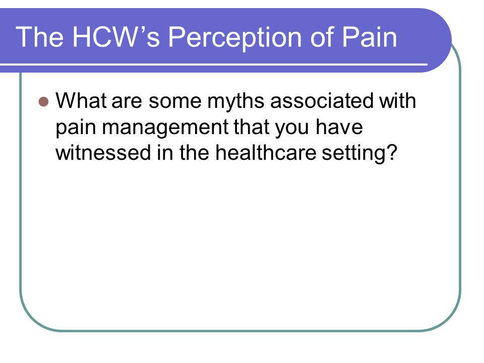 The HCW's Perception of Pain