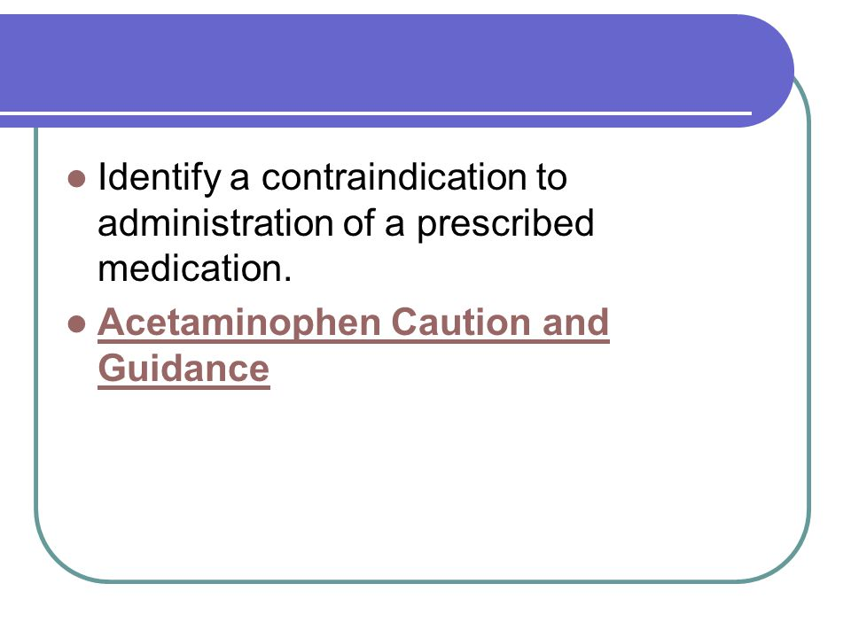 Identify a contraindication to administration of a prescribed medication.