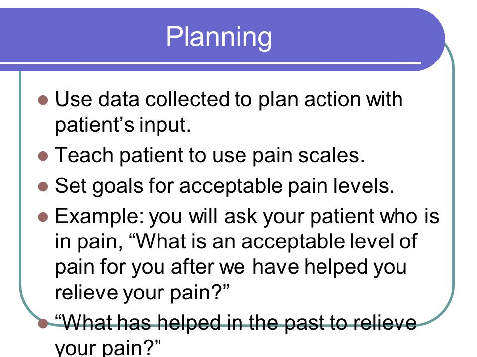 Planning Use data collected to plan action with patient's input.