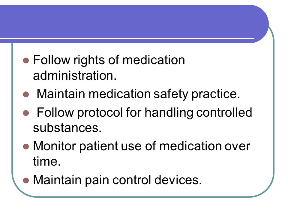 Follow rights of medication administration.
