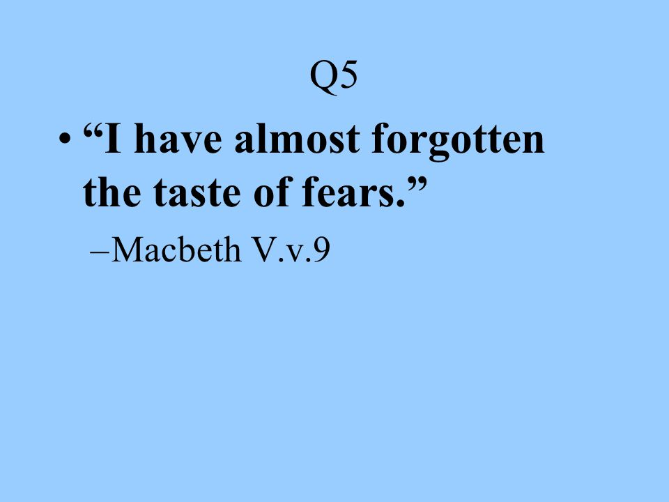 I have almost forgotten the taste of fears.