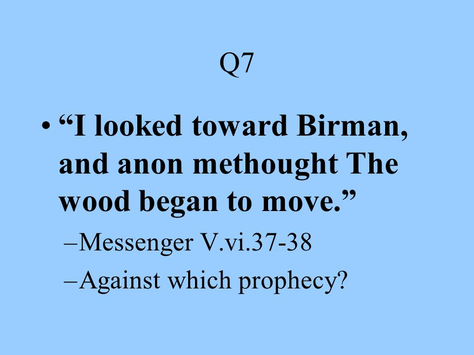 I looked toward Birman, and anon methought The wood began to move.