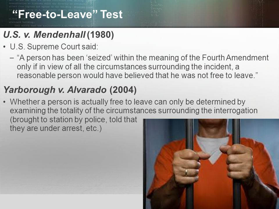 Free-to-Leave Test U.S. v. Mendenhall (1980)