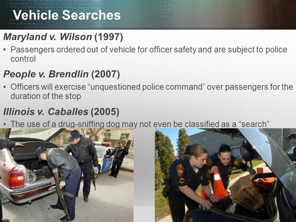 Vehicle Searches Maryland v. Wilson (1997) People v. Brendlin (2007)