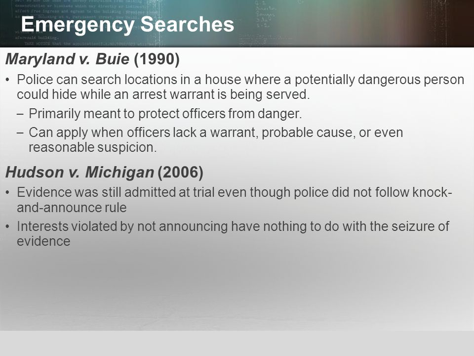 Emergency Searches Maryland v. Buie (1990) Hudson v. Michigan (2006)
