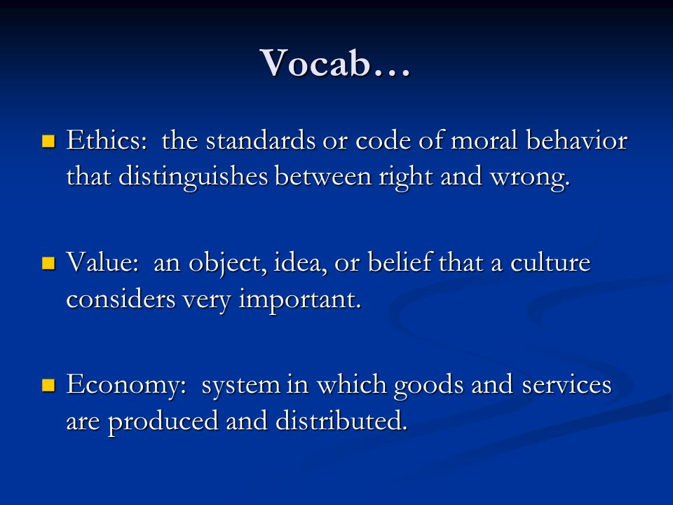 Vocab… Ethics: the standards or code of moral behavior that distinguishes between right and wrong.