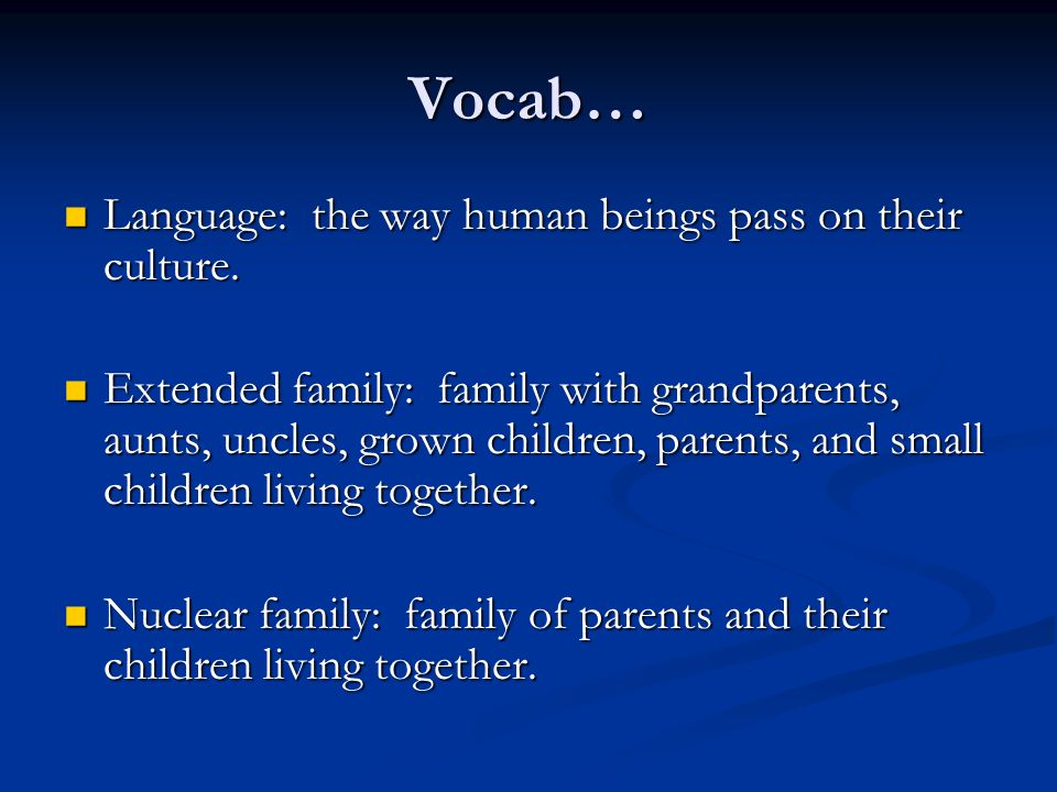 Vocab… Language: the way human beings pass on their culture.