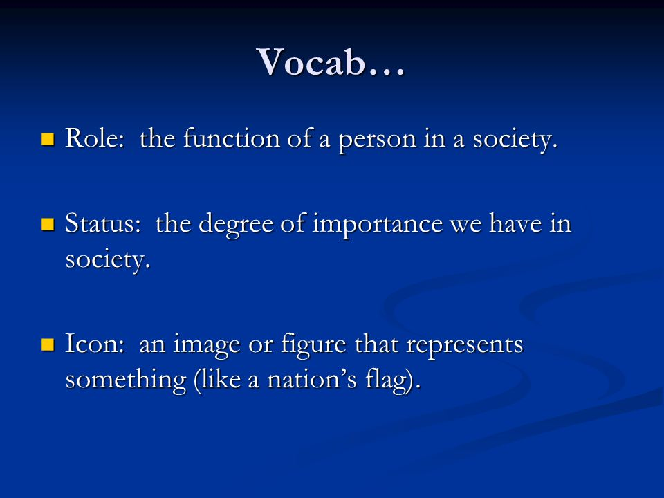 Vocab… Role: the function of a person in a society.