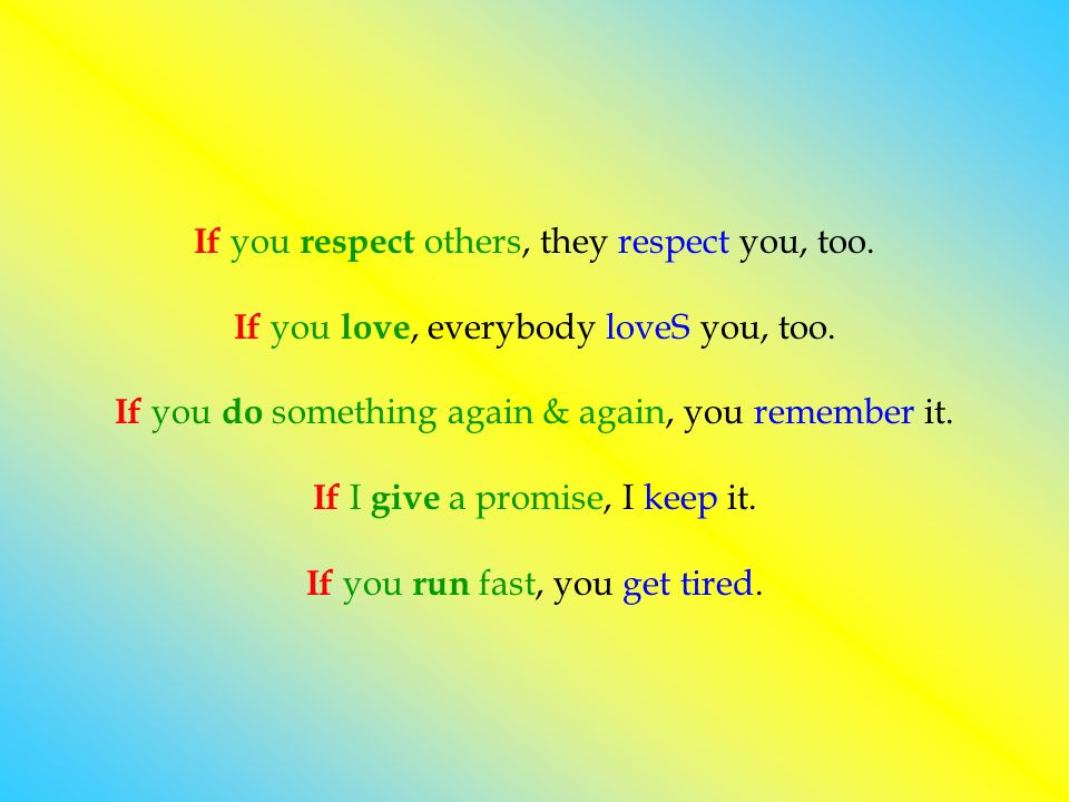 If you respect others, they respect you, too.