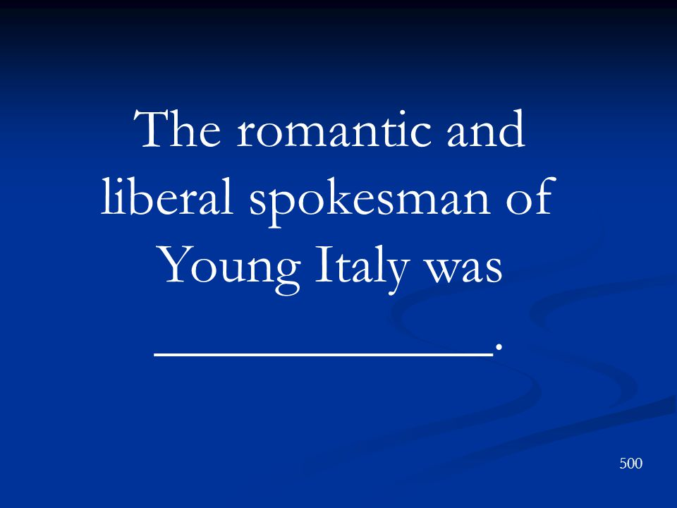 The romantic and liberal spokesman of Young Italy was ____________.
