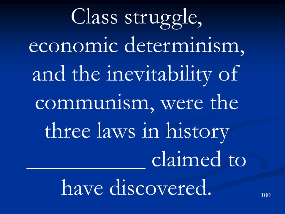 Class struggle, economic determinism, and the inevitability of communism, were the three laws in history __________ claimed to have discovered.