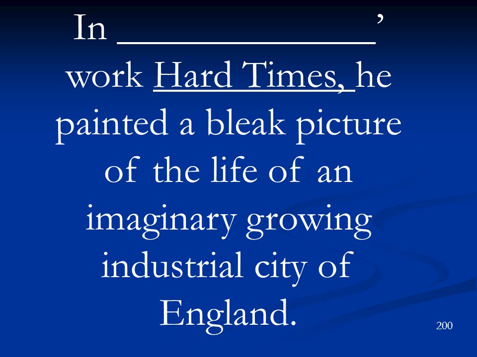 In _____________' work Hard Times, he painted a bleak picture of the life of an imaginary growing industrial city of England.