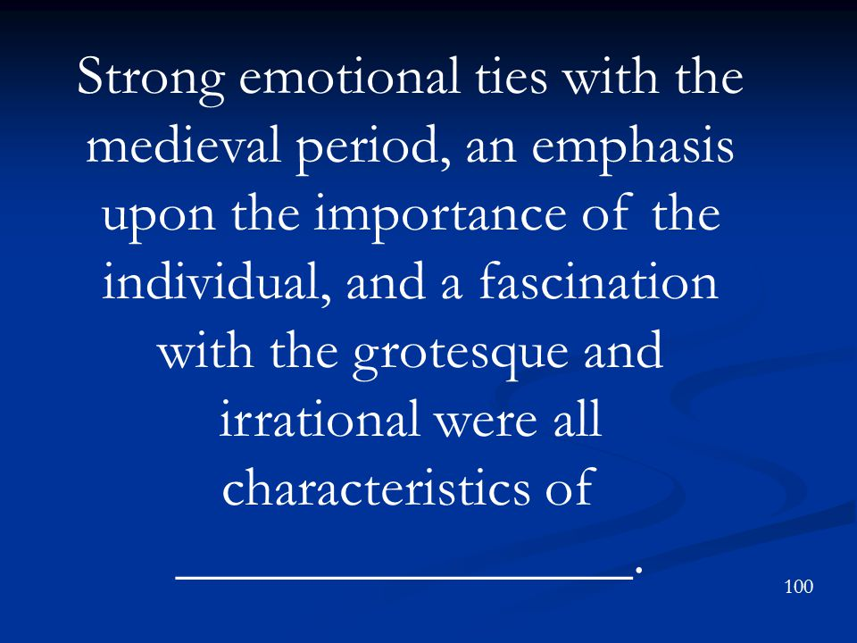 Strong emotional ties with the medieval period, an emphasis upon the importance of the individual, and a fascination with the grotesque and irrational were all characteristics of ________________.