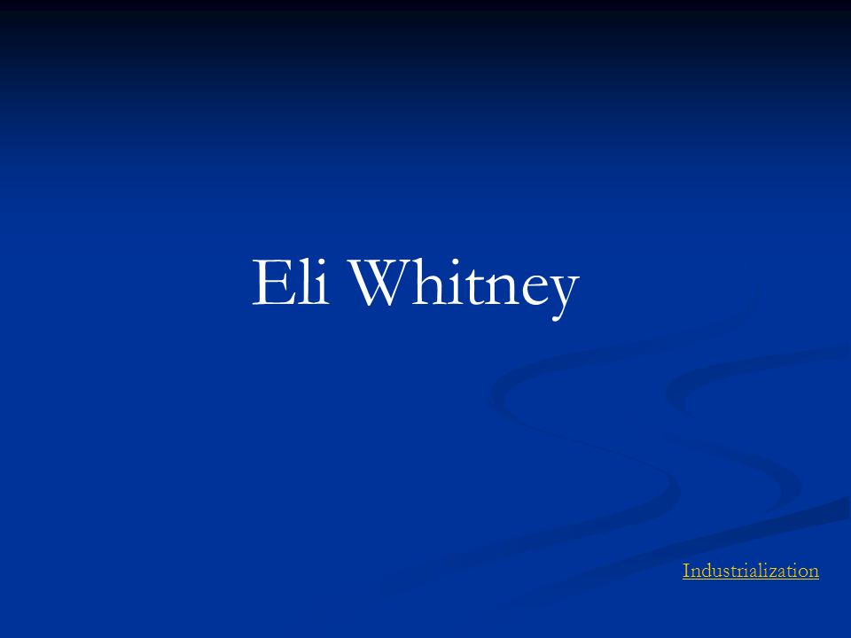 Eli Whitney Industrialization