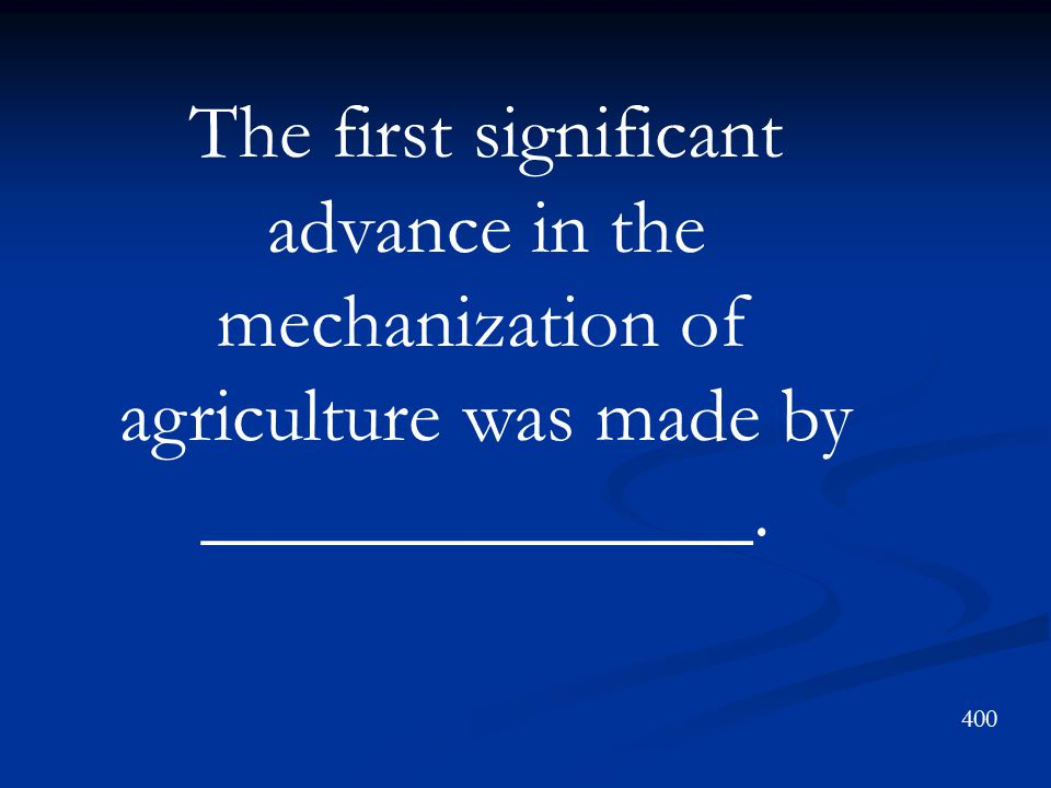 The first significant advance in the mechanization of agriculture was made by ______________.