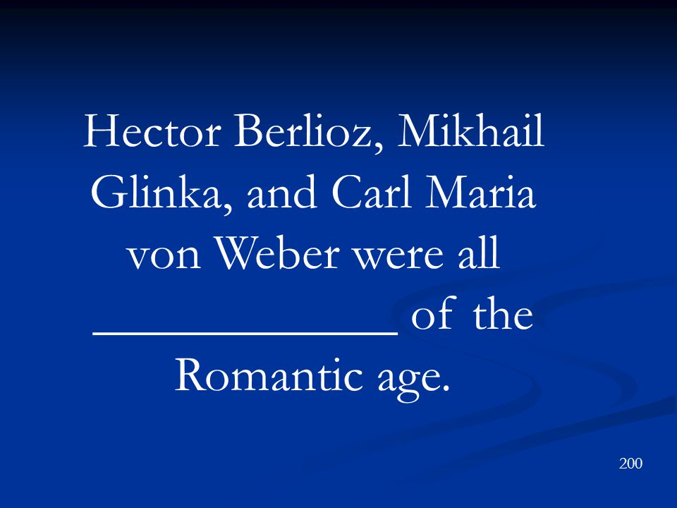Hector Berlioz, Mikhail Glinka, and Carl Maria von Weber were all ____________ of the Romantic age.