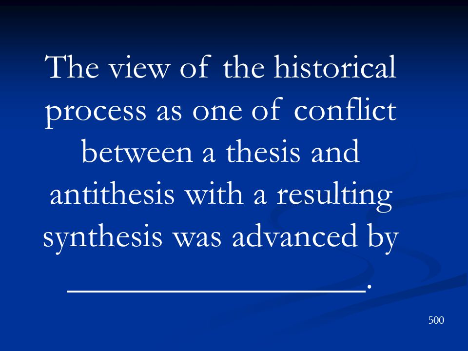 The view of the historical process as one of conflict between a thesis and antithesis with a resulting synthesis was advanced by _________________.