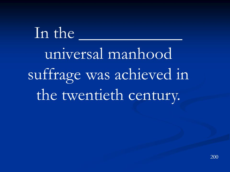 In the ____________ universal manhood suffrage was achieved in the twentieth century.