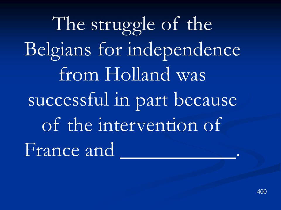 The struggle of the Belgians for independence from Holland was successful in part because of the intervention of France and ___________.