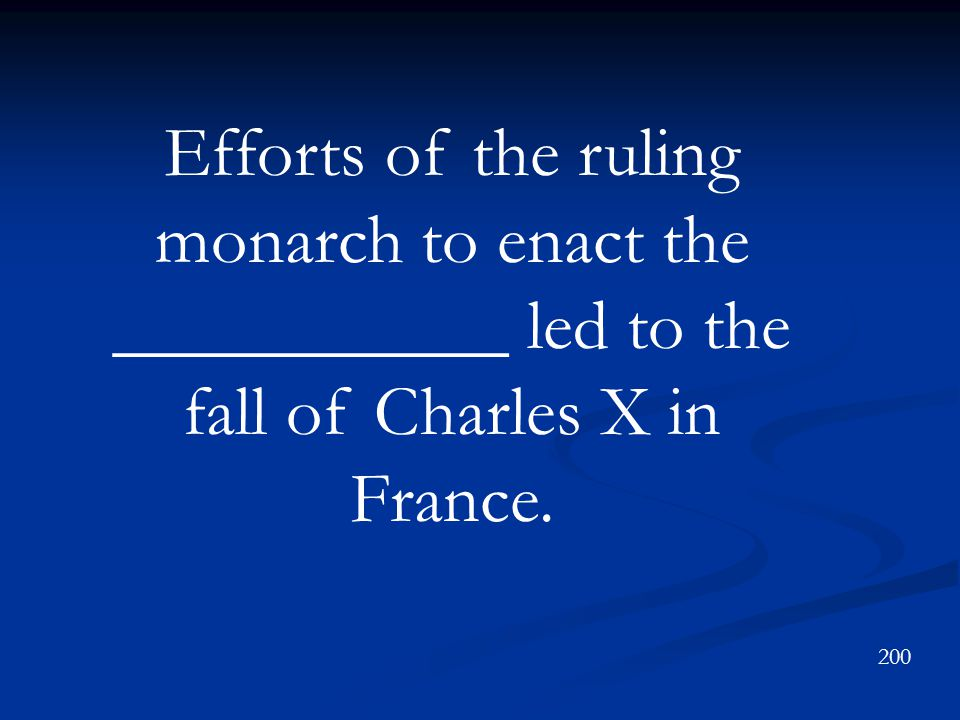 Efforts of the ruling monarch to enact the ___________ led to the fall of Charles X in France.