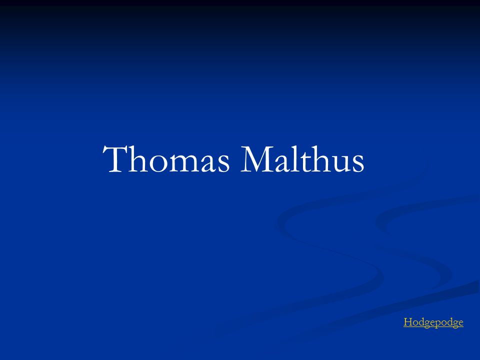 Thomas Malthus Hodgepodge