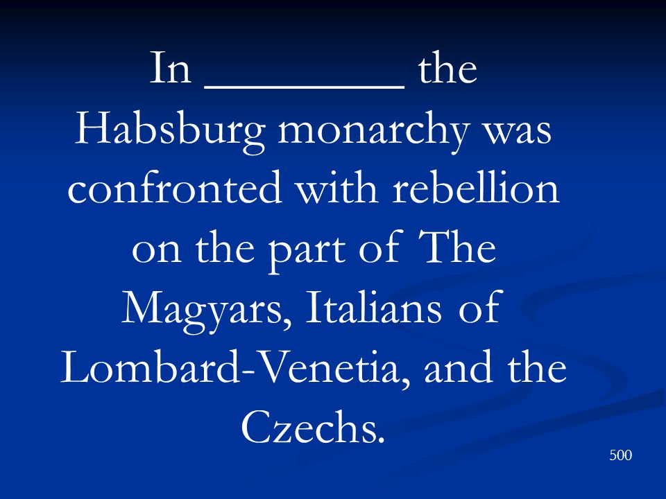 In ________ the Habsburg monarchy was confronted with rebellion on the part of The Magyars, Italians of Lombard-Venetia, and the Czechs.